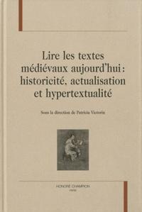 Patricia Victorin - Lire les textes médiévaux aujourd'hui - Historicité, actualisation et hypertextualité.