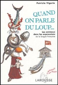 Patricia Vigerie - Quand on parle du loup.. - Les animaux dans les expressions de la langue française.