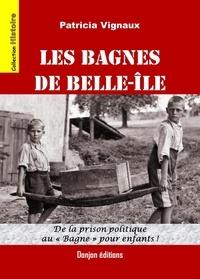 Patricia Vignaux - LES BAGNES DE BELLE-ÎLE.