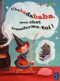 Patricia Vinciguerra et Agnès Aynaud-szikora - Chabadababa, mon chat transforme-toi ! - Grande section.