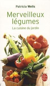 Patricia Wells - Merveilleux légumes - La cuisine du jardin.