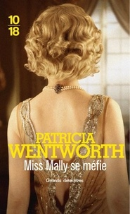 Patricia Wentworth - Miss Mally se méfie.