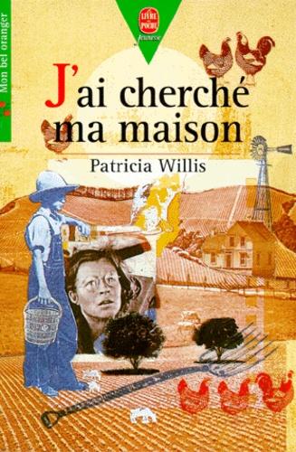 Patricia Willis - J'ai cherché ma maison.