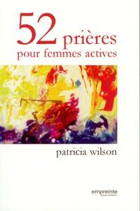 Patricia Wilson - 52 prières pour femmes actives.