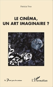 Patricia Yves - Le cinéma, un art imaginaire ?.