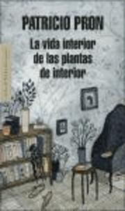 Patricio Pron - La vida interior de las plantas de interior.