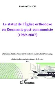 Patriciu Vlaicu - Le statut de l'Eglise orthodoxe en Roumanie post-communiste - (1989-2007).