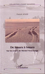 Patrick Adam - De Smara à Smara - Sur les traces de Michel Vieuchange.