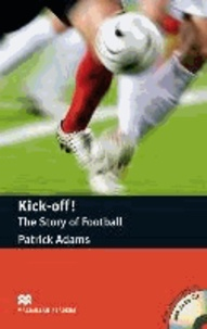 Patrick Adams - Kick off! The Story of Football.