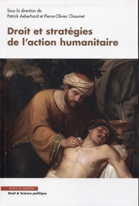 Patrick Aeberhard et Pierre-Olivier Chaumet - Droit et stratégies de l'action humanitaire.