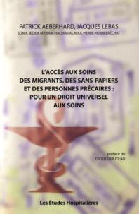 Patrick Aeberhard et Jacques Lebas - L'accès aux soins des migrants, des sans-papiers et des personnes précaires : pour un droit universel aux soins.