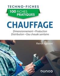 Patrick Agostini - 100 fiches pratiques Chauffage - Dimensionnement, production, distribution, eau chaude sanitaire.