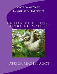 Patrick Agot et  Jan - Conte d'Amazonie : La Sagesse du Paresseux,  cahier de lecture - livre du maître.