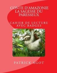 Patrick Agot et  Jan - Conte d'Amazonie: La sagesse du paresseux - Cahier de lecture avec badges.