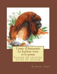 Patrick Agot et  Jan - Conte d'Amazonie   Le hurleur roux et le puma - Cahier de lecture Livre du maître.