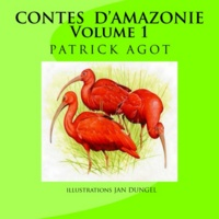 Patrick Agot - Contes d'Amazonie volume 1.