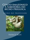 Patrick Agot et Haci Farina - Conto Amazonico A Sabedoria do bicho-preguica - livro do professor.