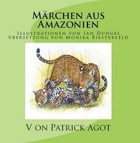 Patrick Agot - Märchen aus Amazonien Band 1  Patrick Agot - Illustrationen von Jan Dungel - Übersetzung: Monika Biesterfeld.