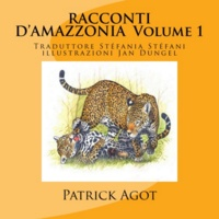 Patrick Agot - Racconti d'Amazzonia Volume 1 - illustrazioni Jan Dungel- traduttore Stéphania stéphani.