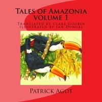 Patrick Agot et Clare Goubin - Tales  of Amazonia - volume 1.
