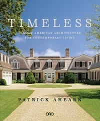 Patrick Ahearn - Timeless - Classic American Architecture for Contemporary Living.