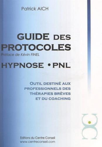 Patrick Aich - Le guide des protocoles Hypnose PNL - Outil destiné aux professionnels des thérapies brèves et du coaching.