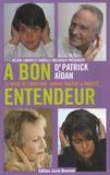 Patrick Aïdan - A bon entendeur - Le guide de l'audition : savoir traiter la surdité.