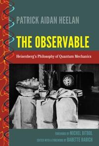 Patrick aidan Heelan - The Observable - Heisenberg's Philosophy of Quantum Mechanics.