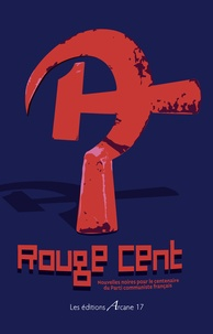 Patrick Amand et Diego Arrabal - Rouge cent - Nouvelles noires pour le centenaire du Parti communiste français.