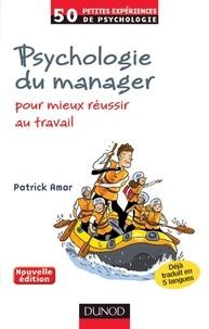 Patrick Amar - Psychologie du manager - 2e éd. - Pour mieux réussir au travail.