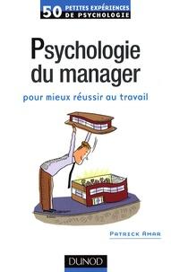 Patrick Amar - Psychologie du manager - Pour mieux réussir au travail.
