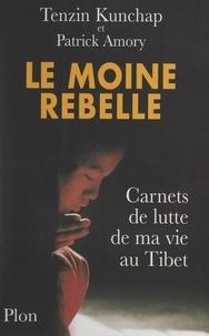 Patrick Amory et Tenzin Kunchap - Le moine rebelle - Carnets de lutte de ma vie au Tibet.