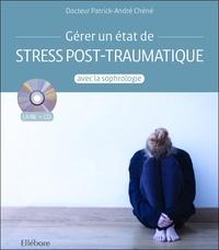 Patrick-André Chéné - Gérer un état de stress post-traumatique avec la sophrologie. 1 CD audio