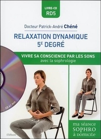 Patrick-André Chéné - Relaxation dynamique 5e degré - Vivre son énergie par les sons avec la sophrologie. 1 CD audio