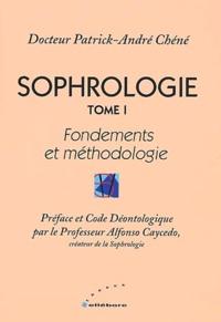 Patrick-André Chéné - Sophrologie - Tome 1, Fondements et méthodologie.