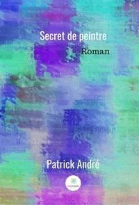 Patrick André - Secret de peintre.