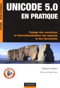 Patrick Andries - Unicode 5.0 en pratique - Codage des caractères et internationalisation des logiciels et des documents.