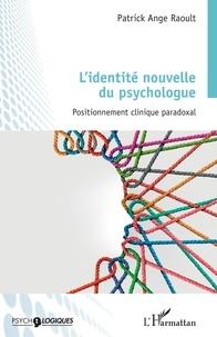 Patrick Ange Raoult - L'identité nouvelle du psychologue - Positionnement clinique paradoxal.