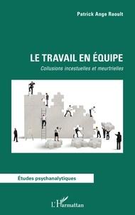 Patrick Ange Raoult - Le travail en équipe - Collusions incestuelles et meurtrielles.