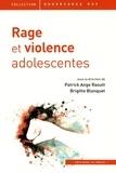 Patrick Ange Raoult et Brigitte Blanquet - Rage et violence adolescentes.