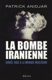 Patrick Anidjar - La bombe iranienne - Israël face à la menace nucléaire.