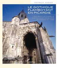 Le gothique flamboyant en Picardie- L'église et la chapelle Sainte-Marie-Madeleine de Maignelay - Oise - Patrick Ansar |