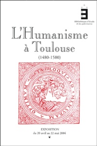 Patrick Arabeyre et  Collectif - L'humanisme à Toulouse 1480-1580 - Catalogue d'exposition, Exposition du 20 avril au 22 mai 2004.