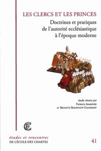 Patrick Arabeyre et Brigitte Basdevant-Gaudemet - Les clercs et les princes - Doctrines et pratiques de l'autorité ecclésiastique à l'époque moderne.
