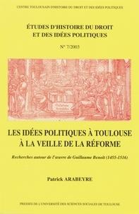Patrick Arabeyre - Les idées politiques à Toulouse à la veille de la réforme : recherche autour de l'oeuvre de Guillaume Benoît (1455-1516).