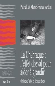 Patrick Ardon et Marie-France Ardon - La Chabraque : l'effet cheval pour aider à grandir - Ombres d'ados et lieu de rêves.