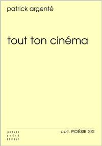 Patrick Argenté - Tout ton cinéma.