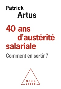 Patrick Artus - 40 ans d'austérité salariale - Comment en sortir ?.