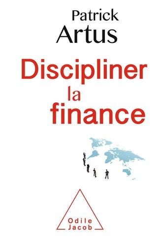 Patrick Artus - Discipliner la finance.