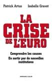 Patrick Artus et Isabelle Gravet - La crise de l'euro - Comprendre les causes, En sortir par de nouvelles institutions.